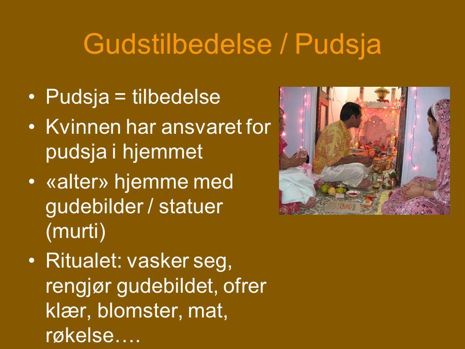 Gudstilbedelse / Pudsja •Pudsja = tilbedelse •Kvinnen har ansvaret for pudsja i hjemmet •«alter» hjemme med gudebilder / statuer (murti) •Ritualet: va
