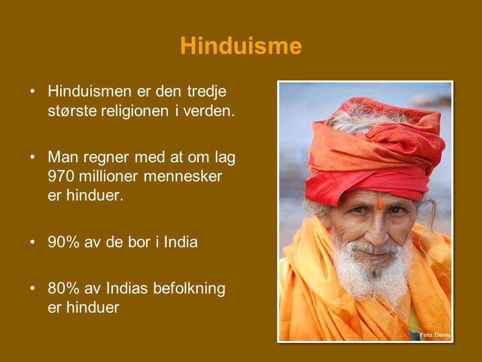 Hinduisme •Hinduismen er den tredje største religionen i verden. •Man regner med at om lag 970 millioner mennesker er hinduer. •90% av de bor i India