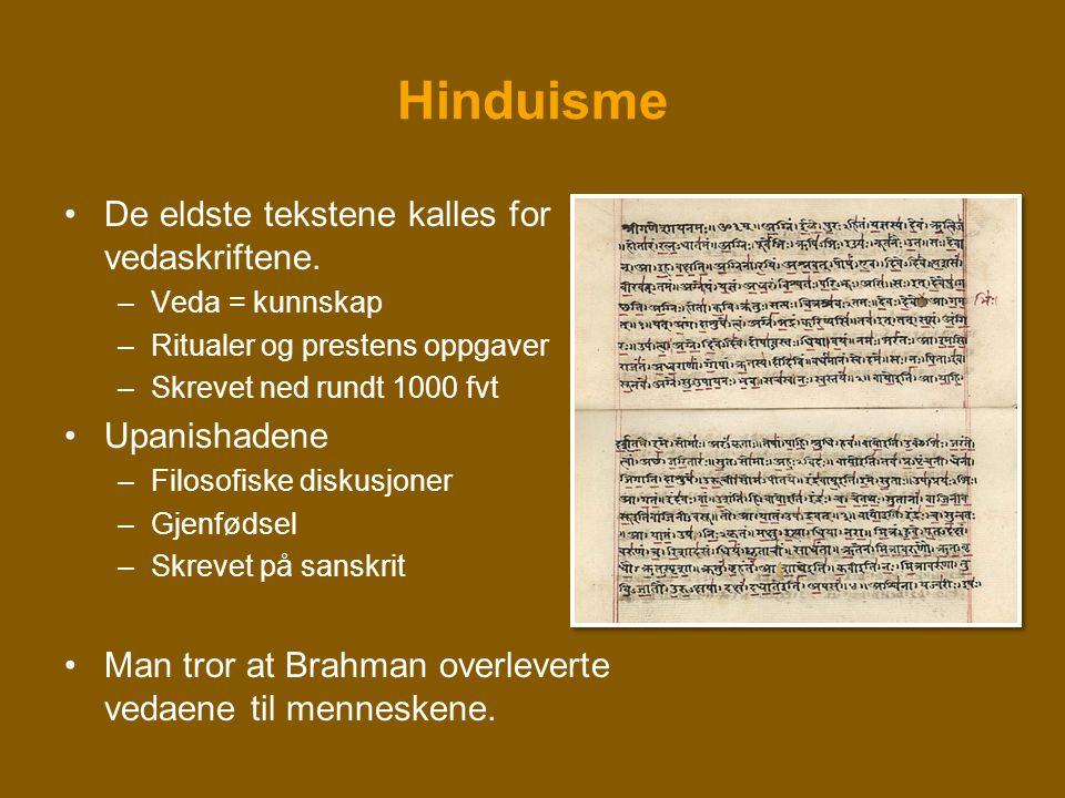 Hinduisme •De eldste tekstene kalles for vedaskriftene. –Veda = kunnskap –Ritualer og prestens oppgaver –Skrevet ned rundt 1000 fvt •Upanishadene –Fil