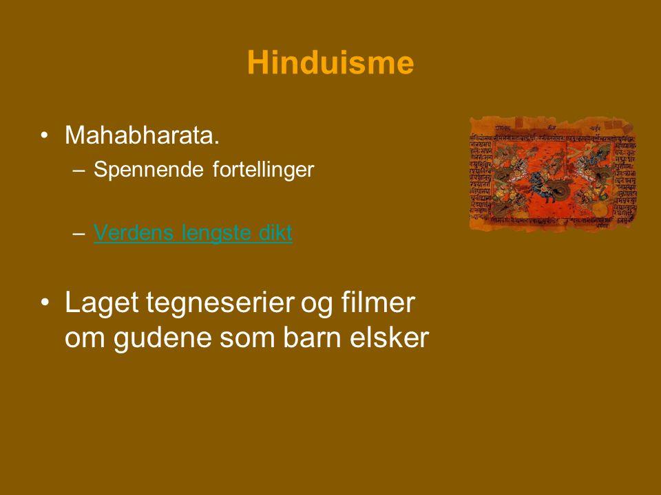Hinduisme •Mahabharata. –Spennende fortellinger –Verdens lengste diktVerdens lengste dikt •Laget tegneserier og filmer om gudene som barn elsker