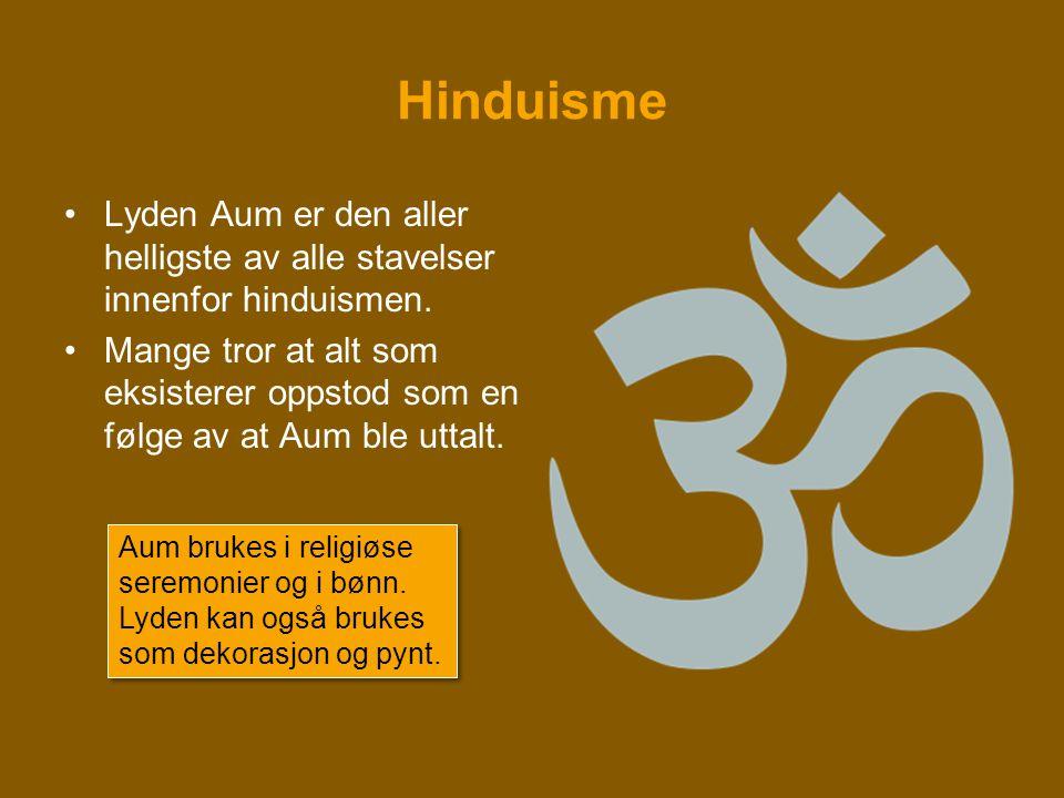 Hinduisme •Lyden Aum er den aller helligste av alle stavelser innenfor hinduismen. •Mange tror at alt som eksisterer oppstod som en følge av at Aum bl