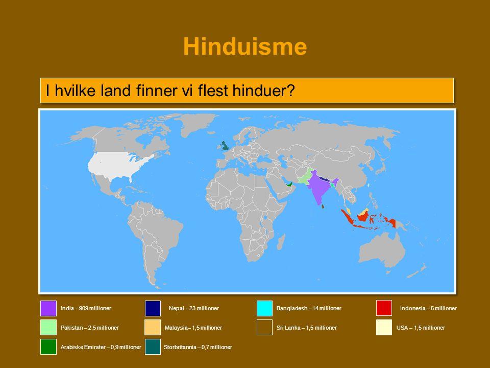 Hinduisme India – 909 millionerNepal – 23 millionerBangladesh – 14 millionerIndonesia – 5 millioner Pakistan – 2,5 millionerSri Lanka – 1,5 millionerM