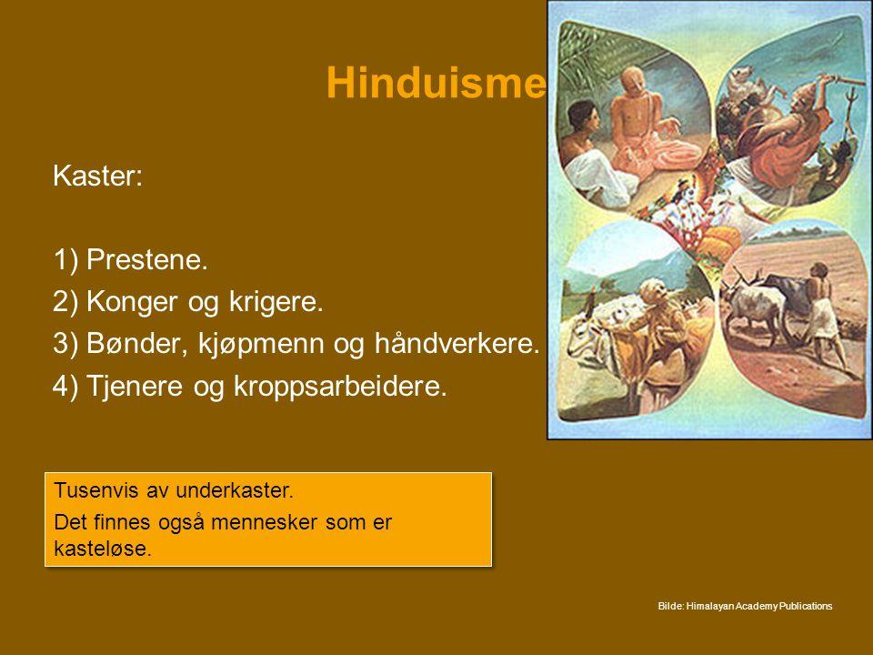 Hinduisme Kaster: 1) Prestene. 2) Konger og krigere. 3) Bønder, kjøpmenn og håndverkere. 4) Tjenere og kroppsarbeidere. Tusenvis av underkaster. Det f