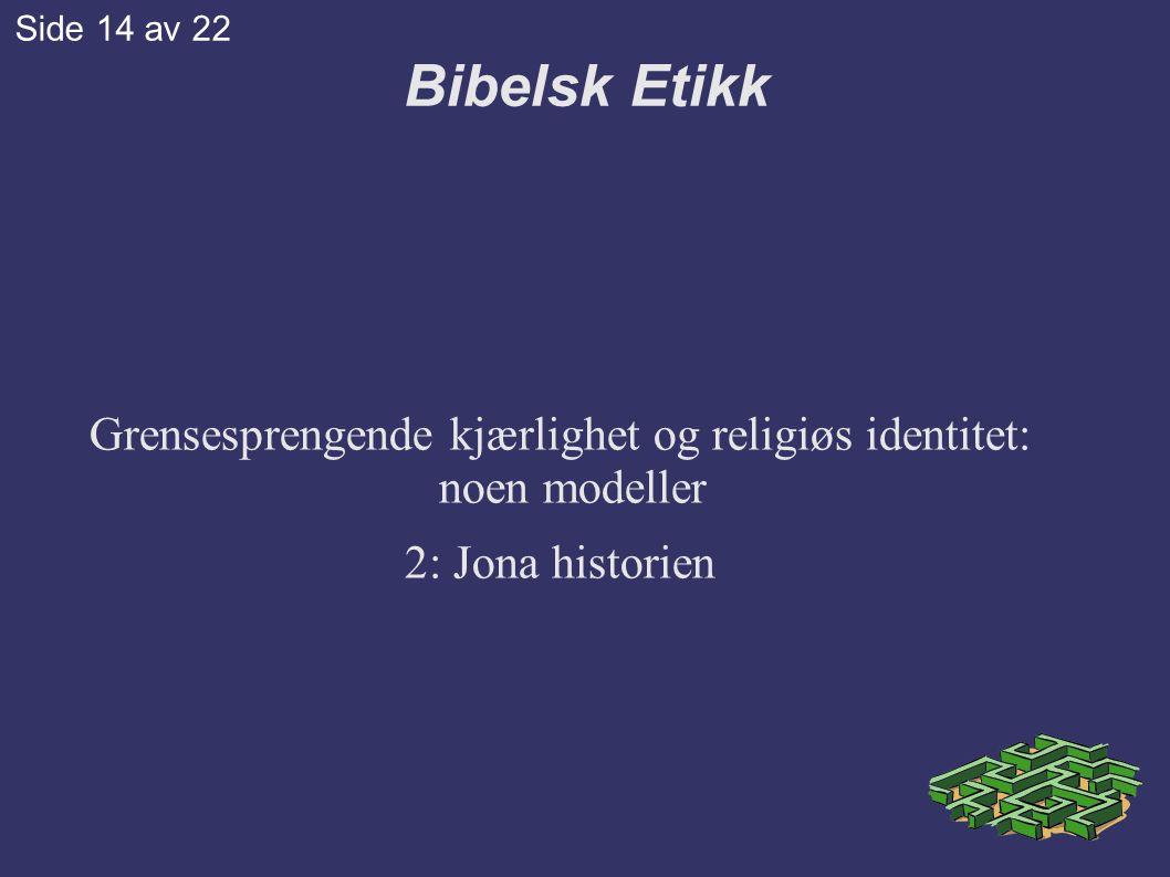 Grensesprengende kjærlighet og religiøs identitet: noen modeller 2: Jona historien Bibelsk Etikk Side 14 av 22