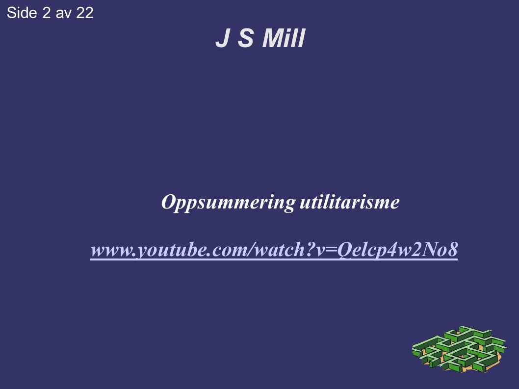 J S Mill Aristoteles: biologi, metafysikk, politikk Descartes: matte, naturfag, psykologi Kant: naturfag og psykologi Mill: statsvitenskap og økonomi Side 3 av 22