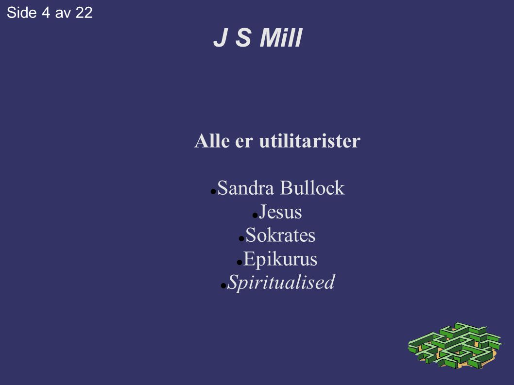 J S Mill Alle er utilitarister  Sandra Bullock  Jesus  Sokrates  Epikurus  Spiritualised Side 4 av 22