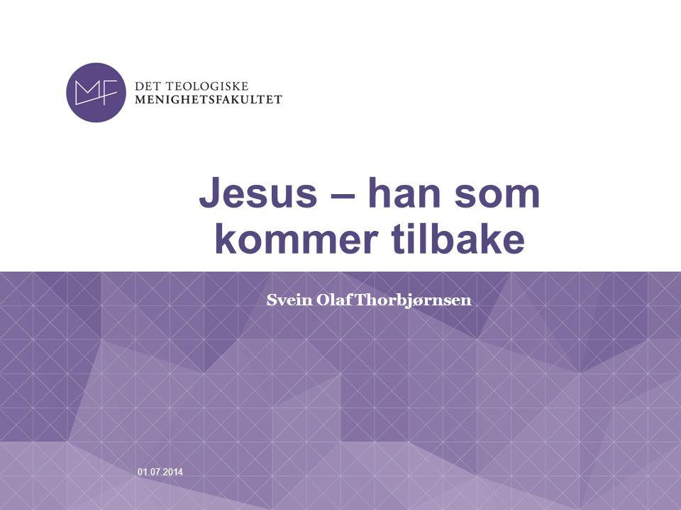 01.07.2014 Jesus – han som kommer tilbake Svein Olaf Thorbjørnsen