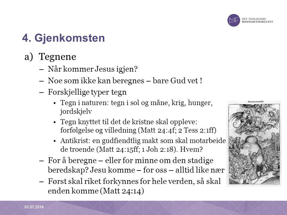 4. Gjenkomsten a)Tegnene –Når kommer Jesus igjen.