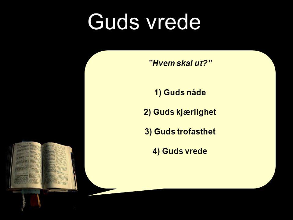 """Guds vrede """"Hvem skal ut?"""" 1) Guds nåde 2) Guds kjærlighet 3) Guds trofasthet 4) Guds vrede"""