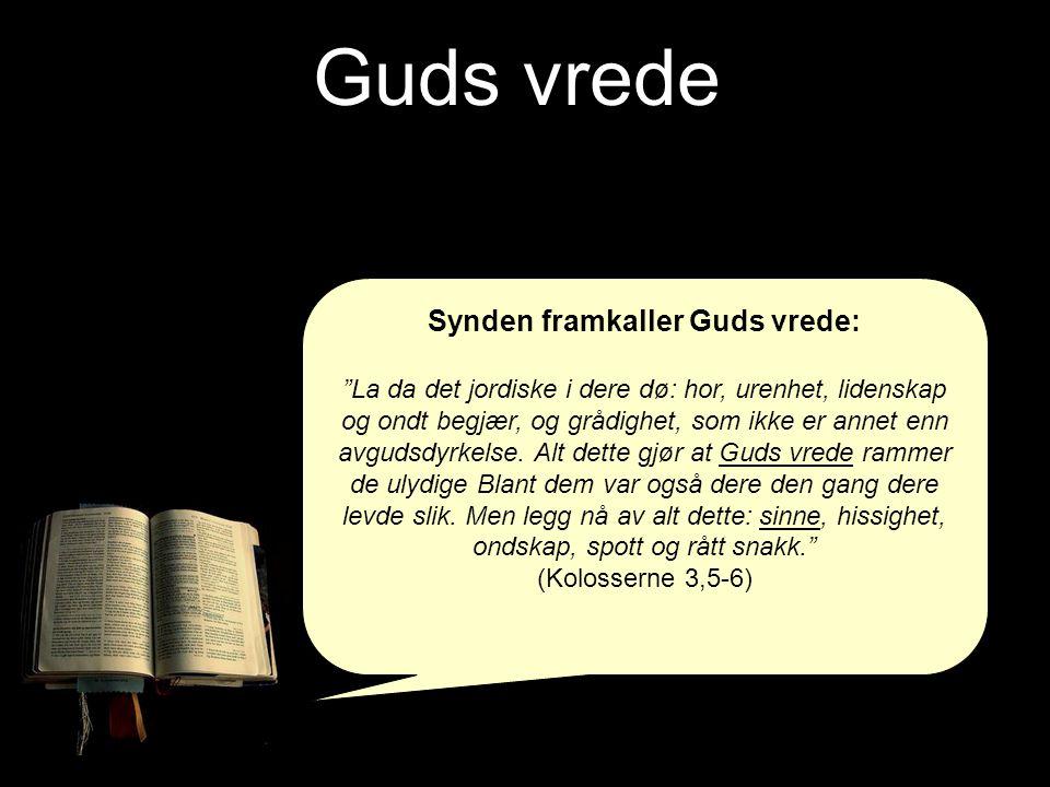 """Guds vrede Synden framkaller Guds vrede: """"La da det jordiske i dere dø: hor, urenhet, lidenskap og ondt begjær, og grådighet, som ikke er annet enn av"""