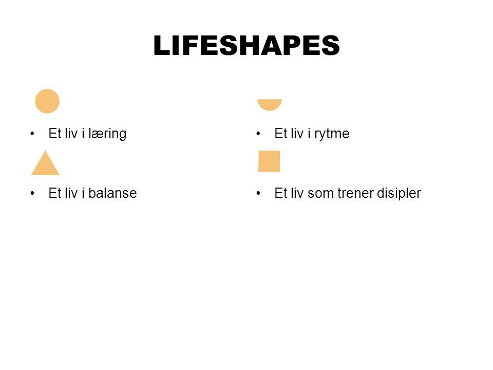 LIFESHAPES •E•Et liv i læring •E•Et liv i balanse •Et liv i rytme •Et liv som trener disipler