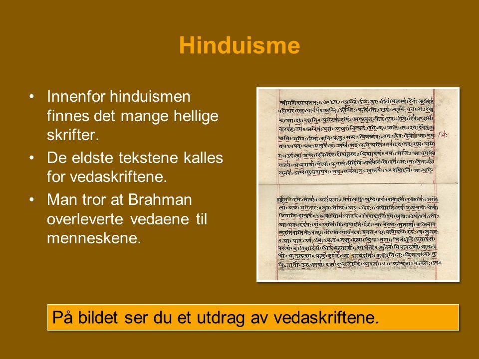 Hinduisme •Innenfor hinduismen finnes det mange hellige skrifter. •De eldste tekstene kalles for vedaskriftene. •Man tror at Brahman overleverte vedae