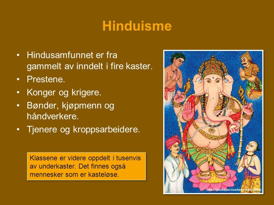 Hinduisme •Hindusamfunnet er fra gammelt av inndelt i fire kaster. •Prestene. •Konger og krigere. •Bønder, kjøpmenn og håndverkere. •Tjenere og kropps