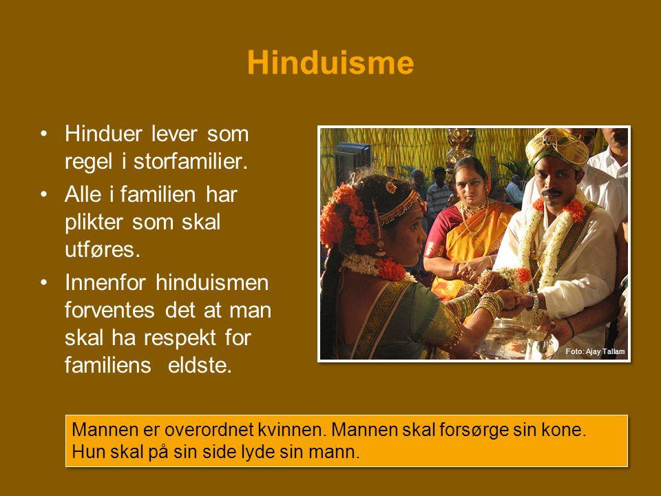 Hinduisme •Hinduer lever som regel i storfamilier. •Alle i familien har plikter som skal utføres. •Innenfor hinduismen forventes det at man skal ha re