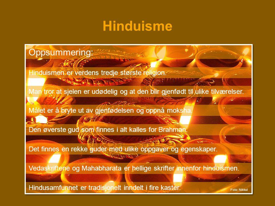 Hinduisme Oppsummering: Hinduismen er verdens tredje største religion. Man tror at sjelen er udødelig og at den blir gjenfødt til ulike tilværelser. M