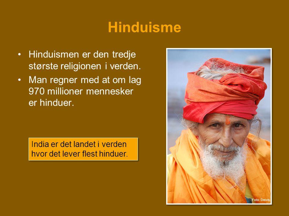 Hinduisme •Hinduismen er den tredje største religionen i verden. •Man regner med at om lag 970 millioner mennesker er hinduer. India er det landet i v