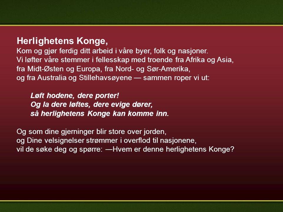 Herlighetens Konge, Kom og gjør ferdig ditt arbeid i våre byer, folk og nasjoner. Vi løfter våre stemmer i fellesskap med troende fra Afrika og Asia,