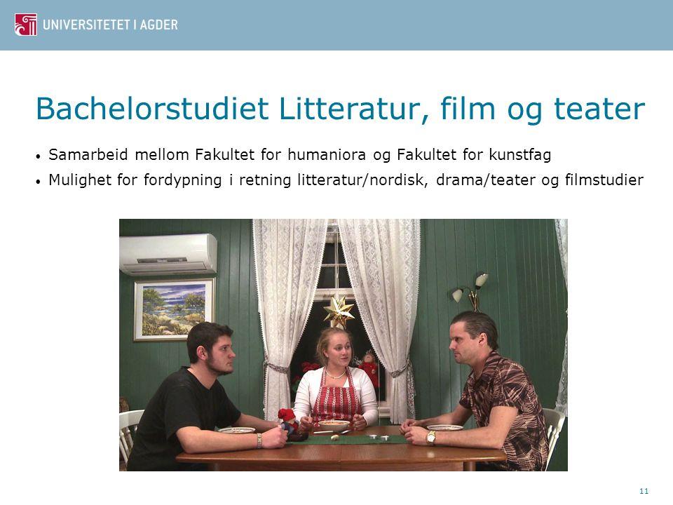 11 Bachelorstudiet Litteratur, film og teater • Samarbeid mellom Fakultet for humaniora og Fakultet for kunstfag • Mulighet for fordypning i retning l