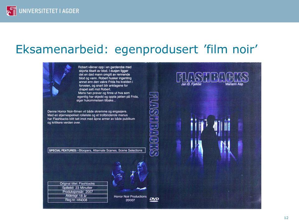 12 Eksamenarbeid: egenprodusert 'film noir'