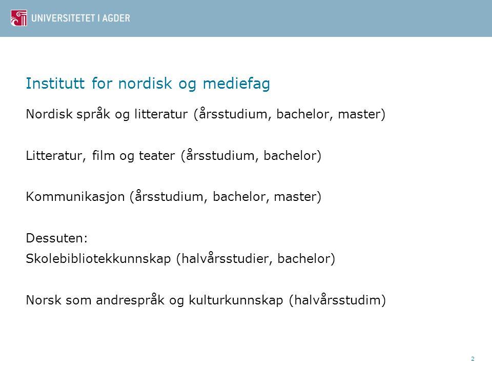 2 Nordisk språk og litteratur (årsstudium, bachelor, master) Litteratur, film og teater (årsstudium, bachelor) Kommunikasjon (årsstudium, bachelor, ma