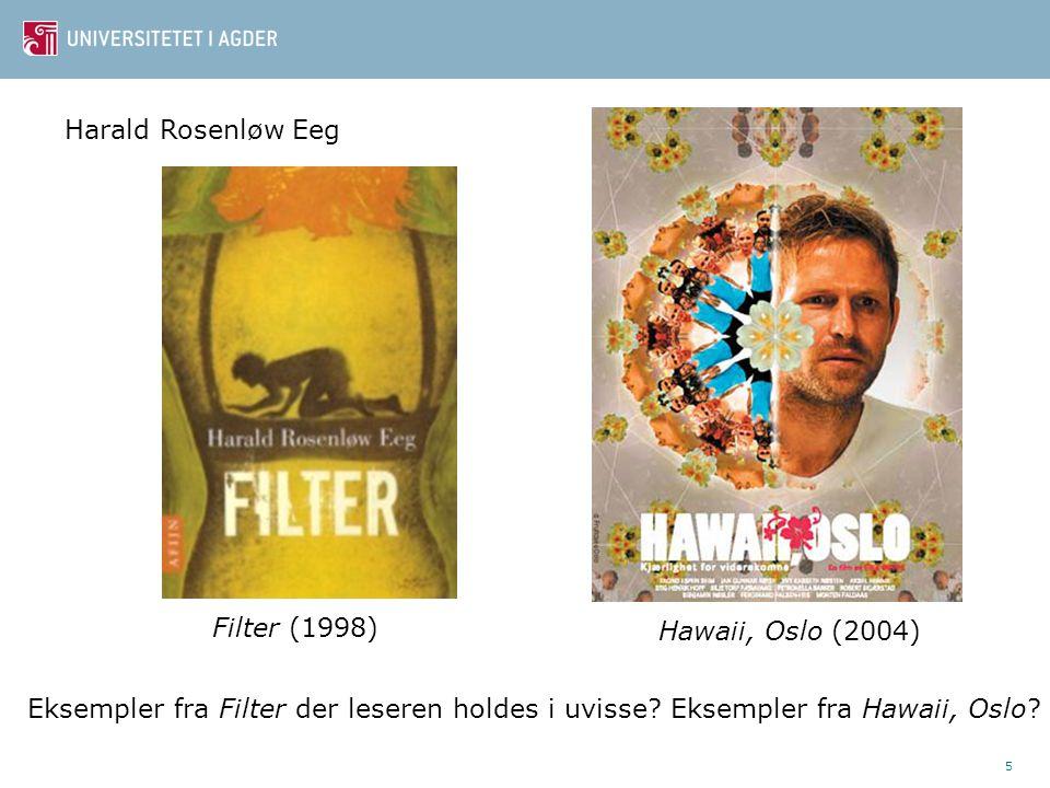 5 Harald Rosenløw Eeg Eksempler fra Filter der leseren holdes i uvisse? Eksempler fra Hawaii, Oslo? Hawaii, Oslo (2004) Filter (1998)