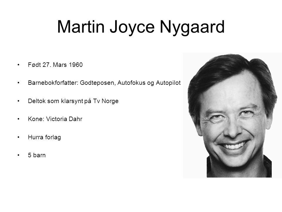 Martin Joyce Nygaard •Født 27. Mars 1960 •Barnebokforfatter: Godteposen, Autofokus og Autopilot •Deltok som klarsynt på Tv Norge •Kone: Victoria Dahr