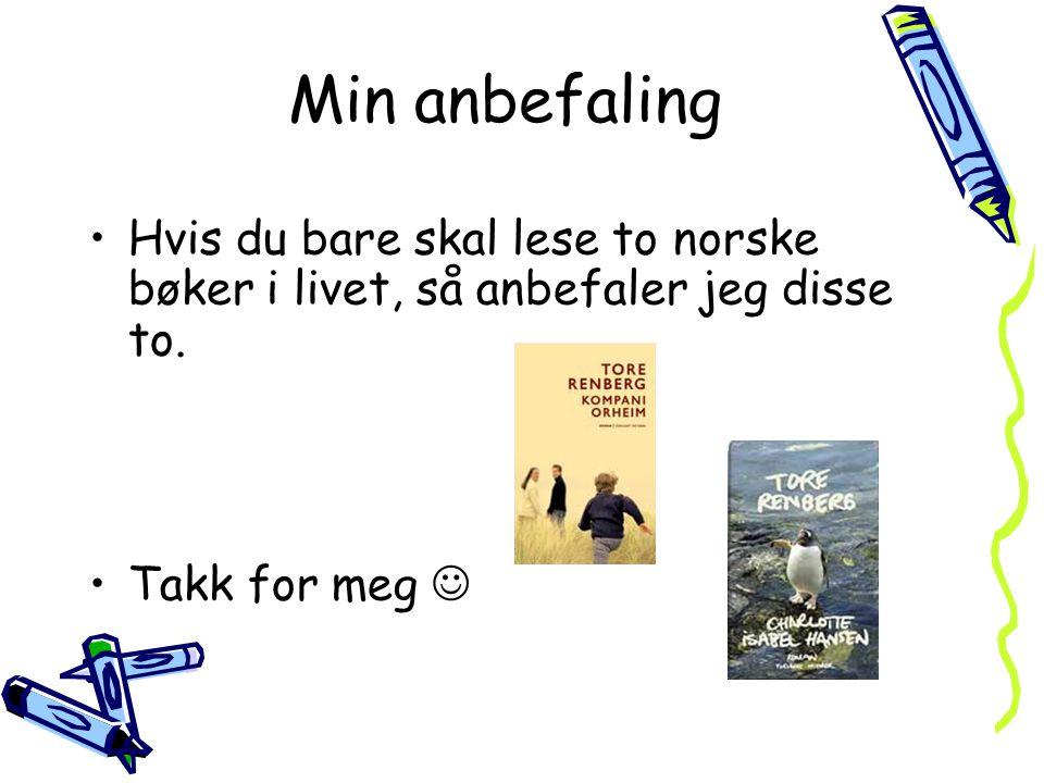 Min anbefaling •Hvis du bare skal lese to norske bøker i livet, så anbefaler jeg disse to. •Takk for meg 