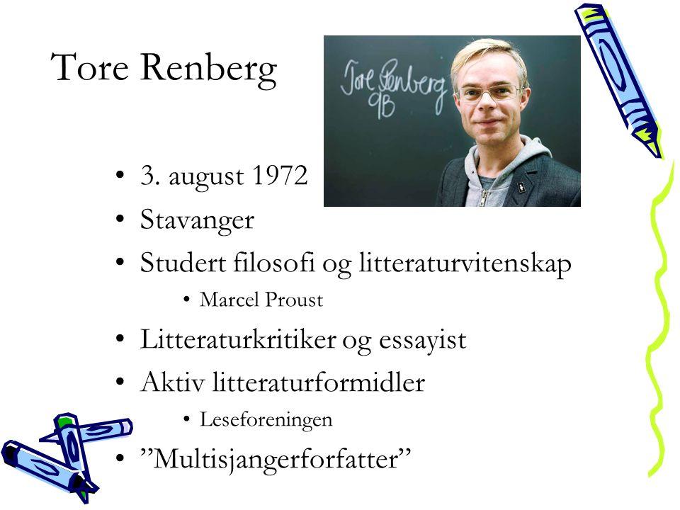 Tore Renberg •3. august 1972 •Stavanger •Studert filosofi og litteraturvitenskap •Marcel Proust •Litteraturkritiker og essayist •Aktiv litteraturformi