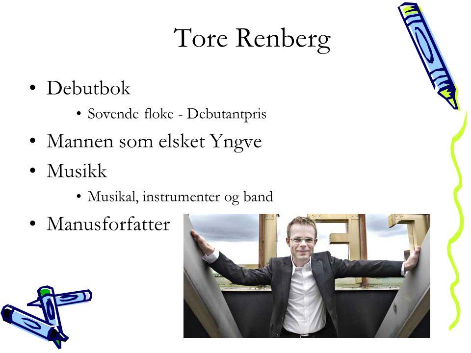 Tore Renberg •Debutbok •Sovende floke - Debutantpris •Mannen som elsket Yngve •Musikk •Musikal, instrumenter og band •Manusforfatter