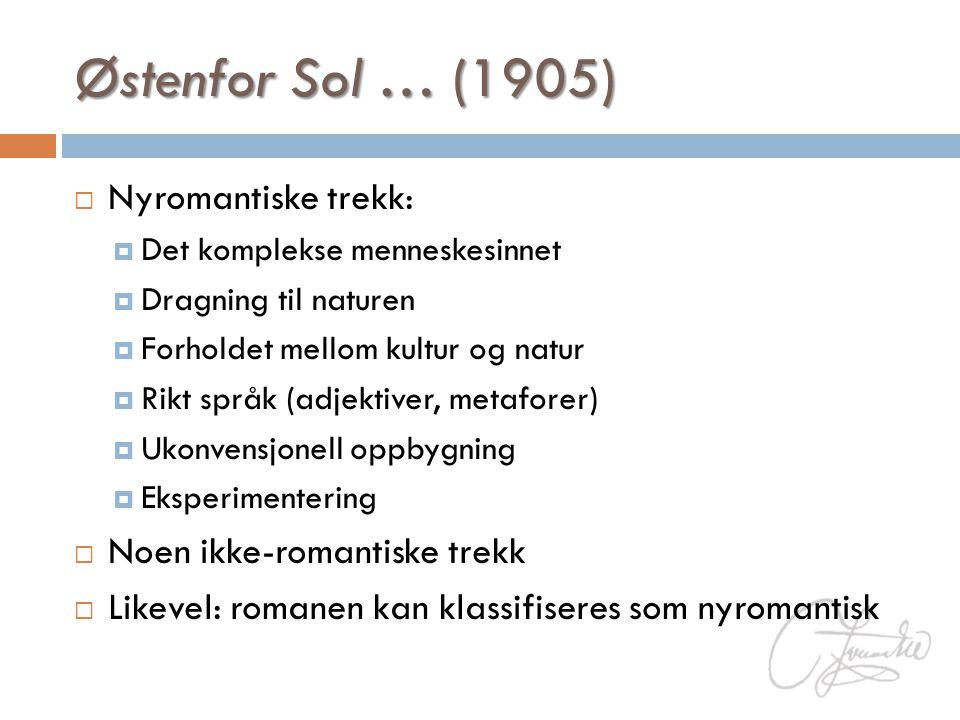 Østenfor Sol … (1905)  Nyromantiske trekk:  Det komplekse menneskesinnet  Dragning til naturen  Forholdet mellom kultur og natur  Rikt språk (adj