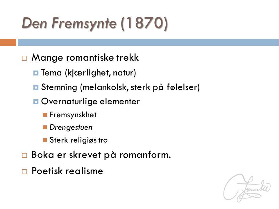 Den Fremsynte (1870)  Mange romantiske trekk  Tema (kjærlighet, natur)  Stemning (melankolsk, sterk på følelser)  Overnaturlige elementer  Fremsy