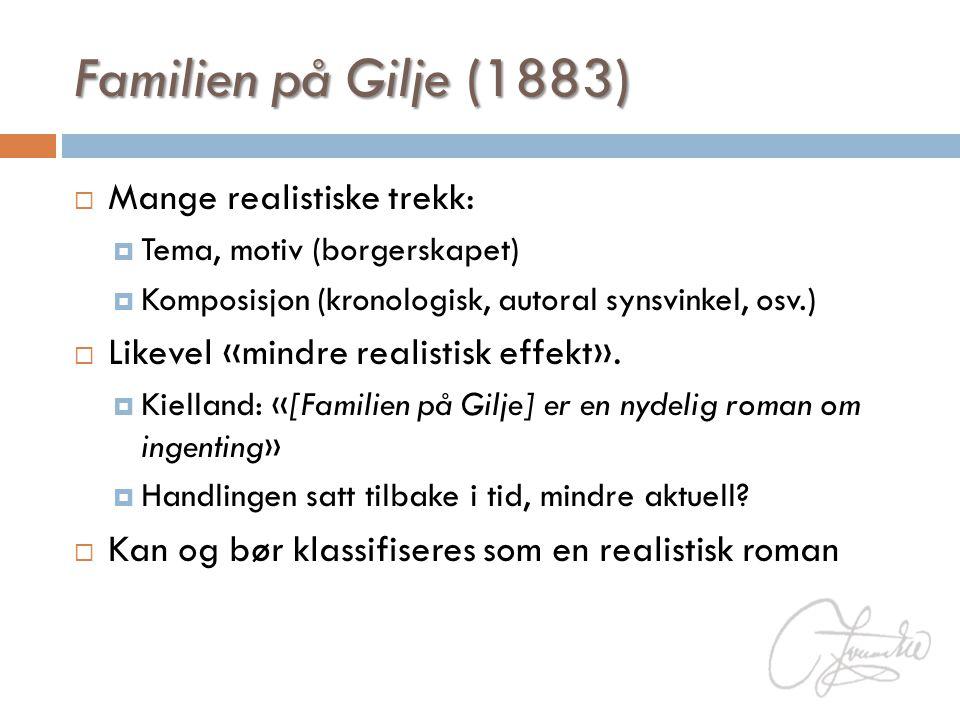 Familien på Gilje (1883)  Mange realistiske trekk:  Tema, motiv (borgerskapet)  Komposisjon (kronologisk, autoral synsvinkel, osv.)  Likevel «mind