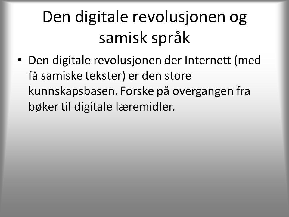 Den digitale revolusjonen og samisk språk • Den digitale revolusjonen der Internett (med få samiske tekster) er den store kunnskapsbasen.