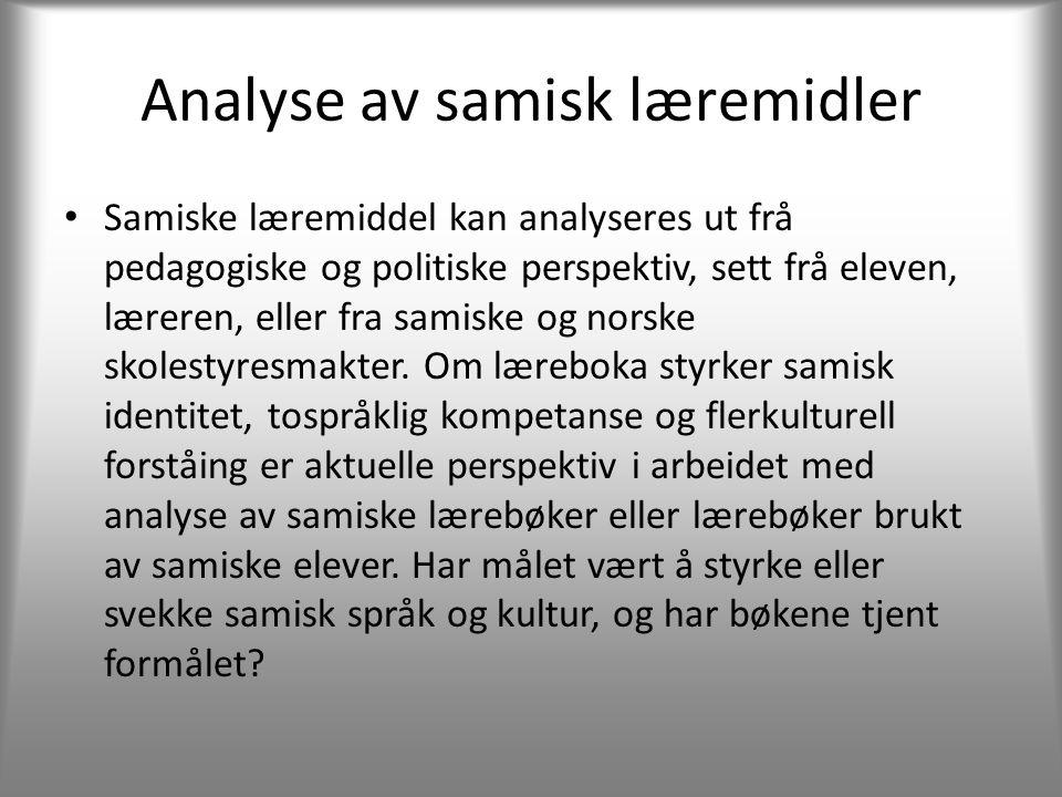 Analyse av samisk læremidler • Samiske læremiddel kan analyseres ut frå pedagogiske og politiske perspektiv, sett frå eleven, læreren, eller fra samiske og norske skolestyresmakter.