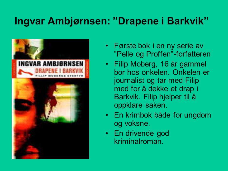 Ingvar Ambjørnsen: Drapene i Barkvik •Første bok i en ny serie av Pelle og Proffen -forfatteren •Filip Moberg, 16 år gammel bor hos onkelen.