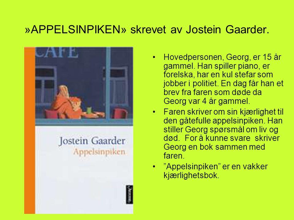 »APPELSINPIKEN» skrevet av Jostein Gaarder.•Hovedpersonen, Georg, er 15 år gammel.