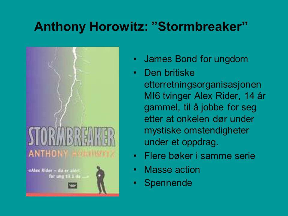 Anthony Horowitz: Stormbreaker •James Bond for ungdom •Den britiske etterretningsorganisasjonen MI6 tvinger Alex Rider, 14 år gammel, til å jobbe for seg etter at onkelen dør under mystiske omstendigheter under et oppdrag.