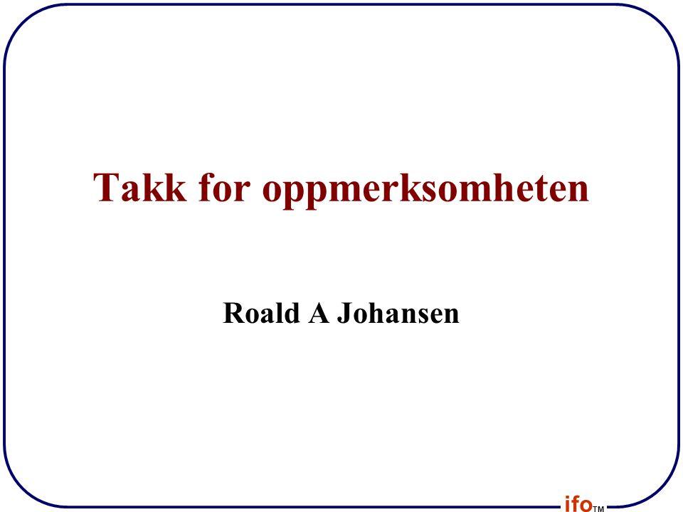 ifo TM Takk for oppmerksomheten Roald A Johansen