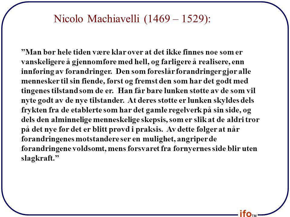 """ifo TM Nicolo Machiavelli (1469 – 1529): """"Man bør hele tiden være klar over at det ikke finnes noe som er vanskeligere å gjennomføre med hell, og farl"""