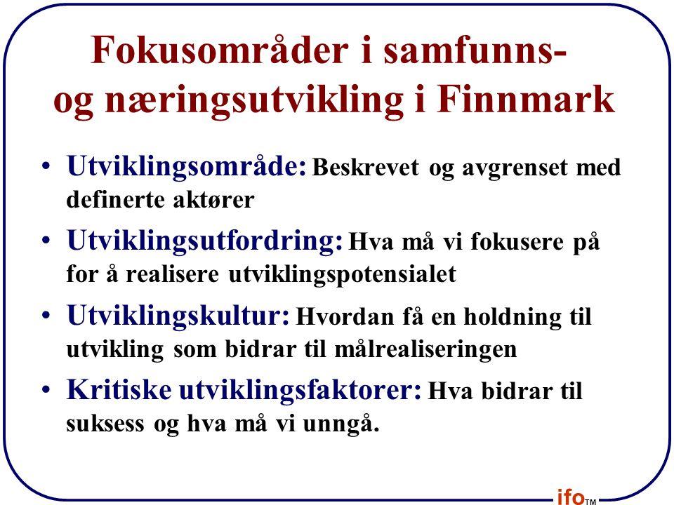 ifo TM Fokusområder i samfunns- og næringsutvikling i Finnmark •Utviklingsområde: Beskrevet og avgrenset med definerte aktører •Utviklingsutfordring:
