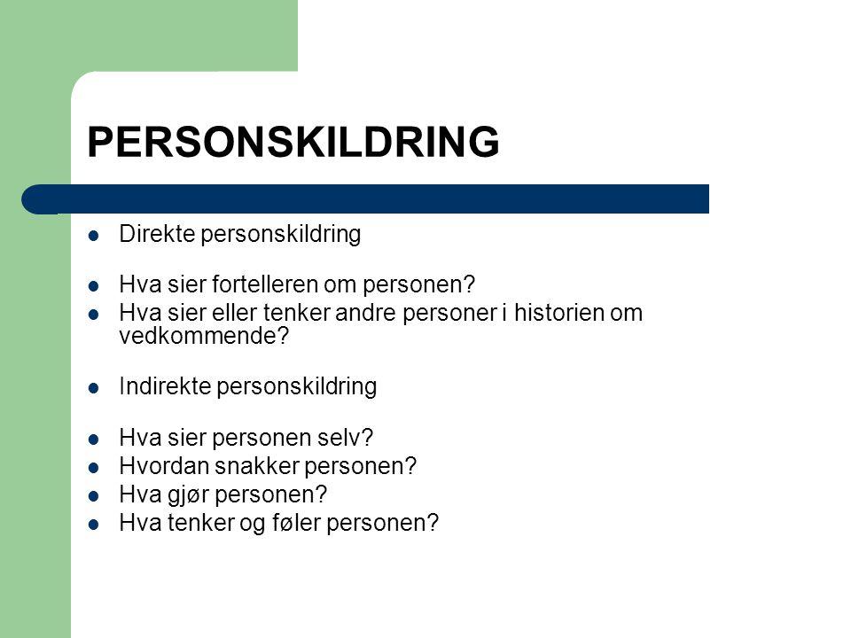 PERSONSKILDRING  Direkte personskildring  Hva sier fortelleren om personen?  Hva sier eller tenker andre personer i historien om vedkommende?  Ind
