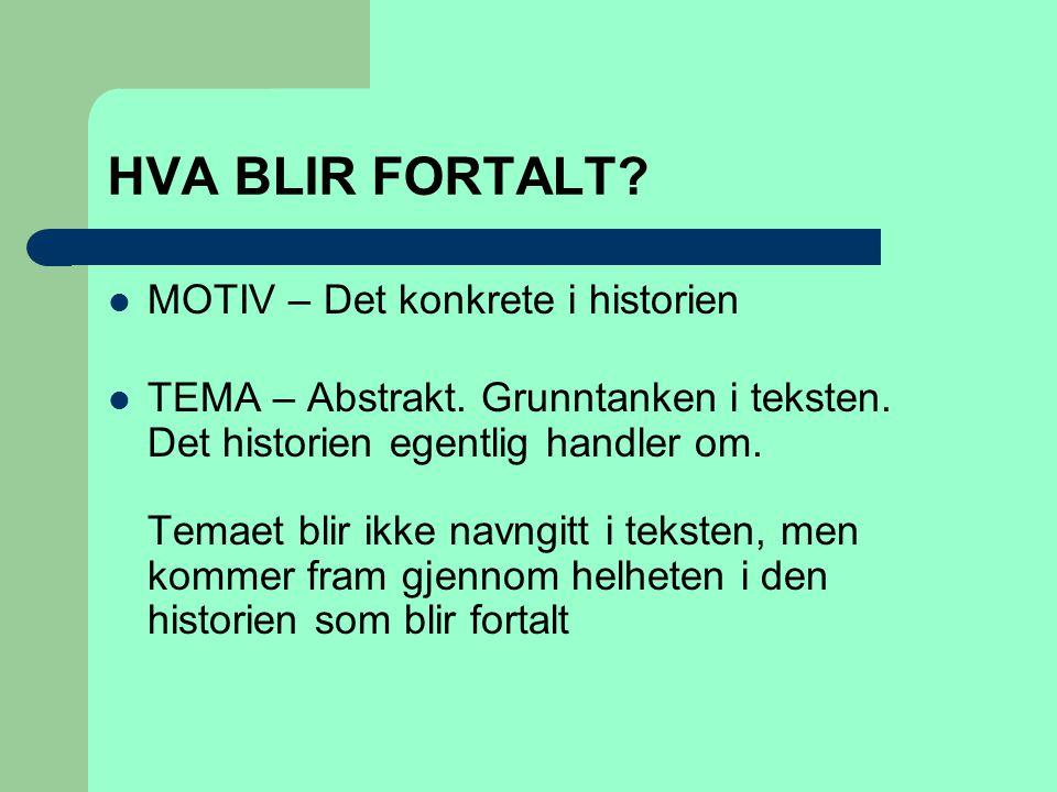 HVA BLIR FORTALT?  MOTIV – Det konkrete i historien  TEMA – Abstrakt. Grunntanken i teksten. Det historien egentlig handler om. Temaet blir ikke nav