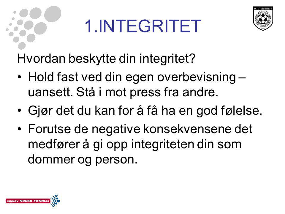 1.INTEGRITET Hvordan beskytte din integritet. •Hold fast ved din egen overbevisning – uansett.