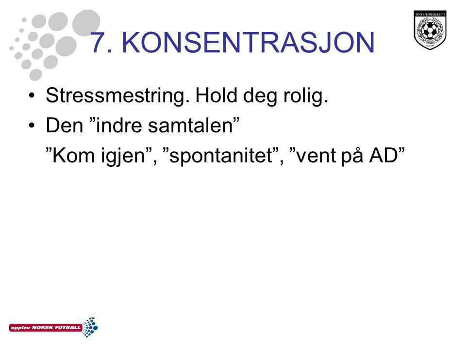 7. KONSENTRASJON •Stressmestring. Hold deg rolig.