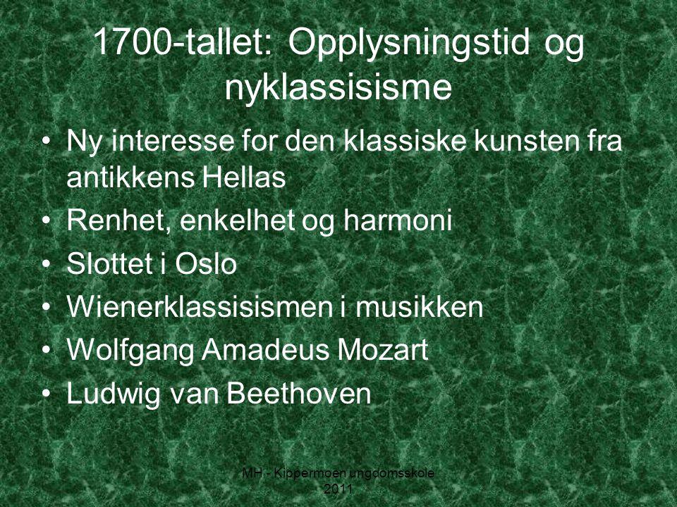 MH - Kippermoen ungdomsskole 2011 1700-tallet: Opplysningstid og nyklassisisme •Ny interesse for den klassiske kunsten fra antikkens Hellas •Renhet, e