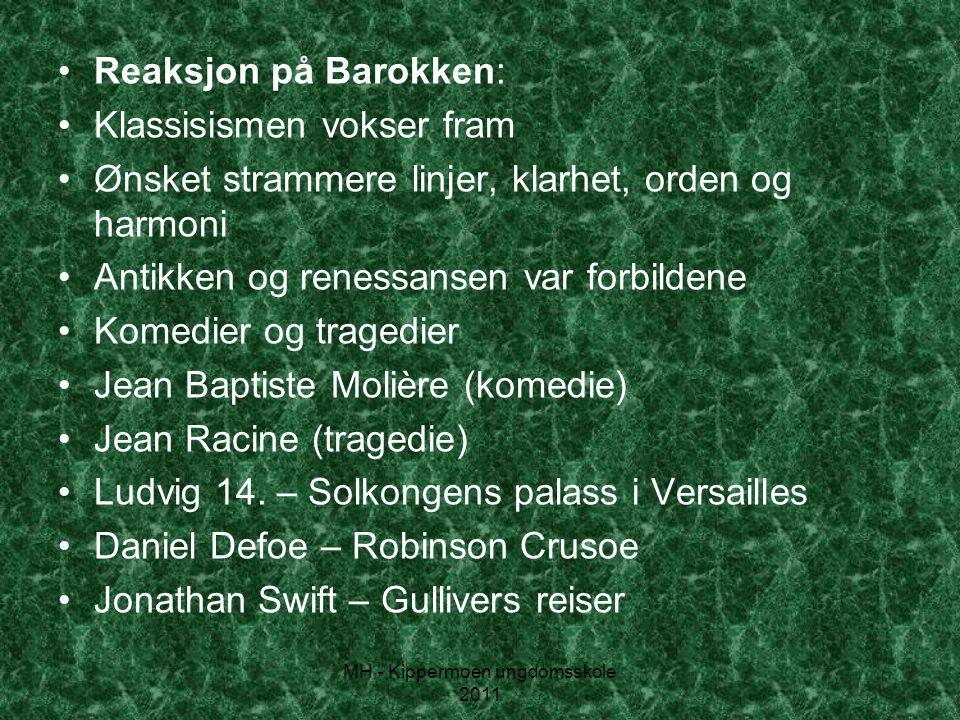MH - Kippermoen ungdomsskole 2011 •Reaksjon på Barokken: •Klassisismen vokser fram •Ønsket strammere linjer, klarhet, orden og harmoni •Antikken og re