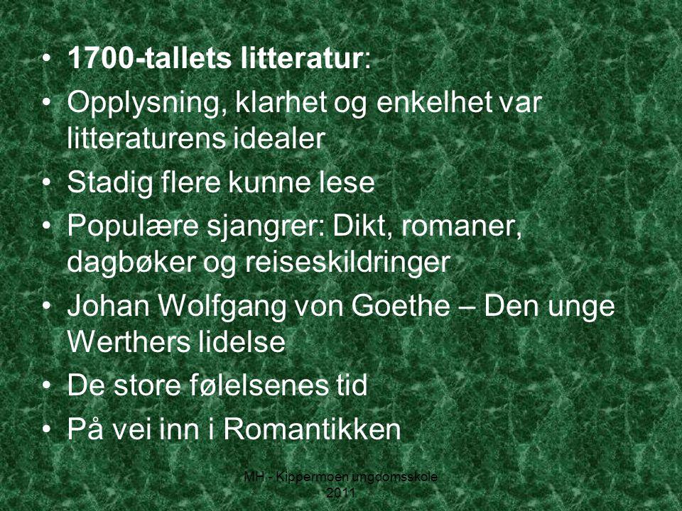 MH - Kippermoen ungdomsskole 2011 •1700-tallets litteratur: •Opplysning, klarhet og enkelhet var litteraturens idealer •Stadig flere kunne lese •Popul