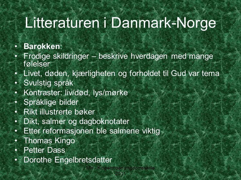 Litteraturen i Danmark-Norge •Barokken: •Frodige skildringer – beskrive hverdagen med mange følelser •Livet, døden, kjærligheten og forholdet til Gud