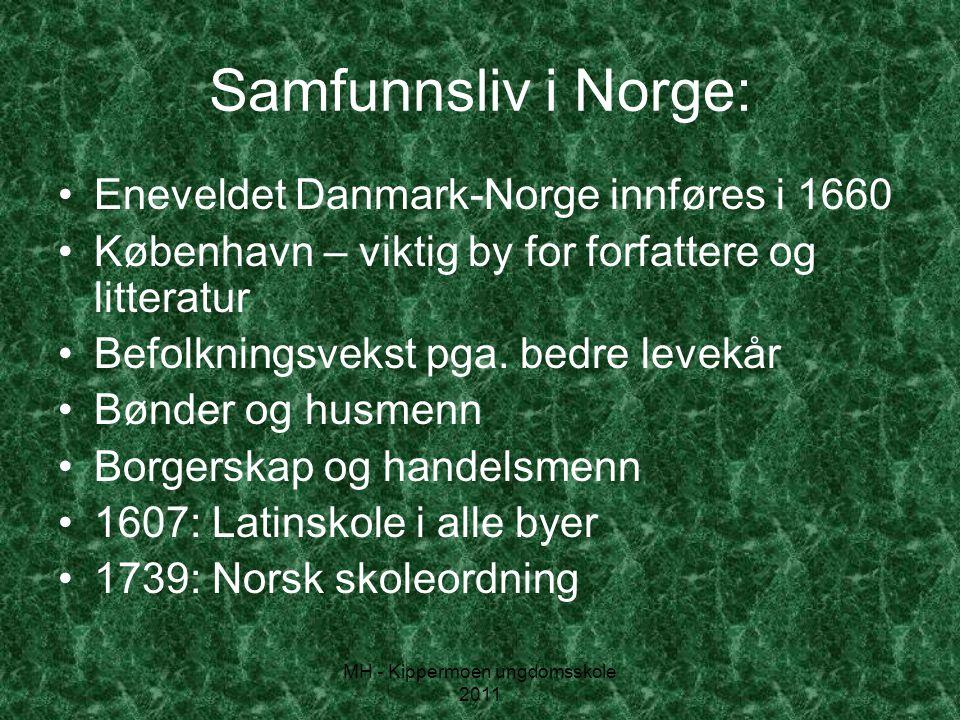 MH - Kippermoen ungdomsskole 2011 Samfunnsliv i Norge: •Eneveldet Danmark-Norge innføres i 1660 •København – viktig by for forfattere og litteratur •B