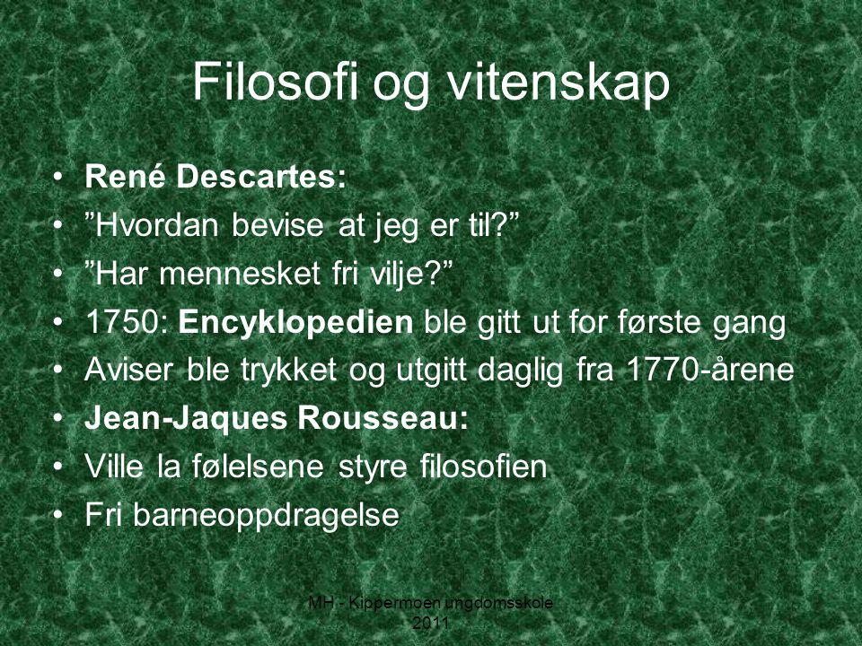 "MH - Kippermoen ungdomsskole 2011 Filosofi og vitenskap •René Descartes: •""Hvordan bevise at jeg er til?"" •""Har mennesket fri vilje?"" •1750: Encyklope"